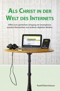 Als Christ in der Welt des Internets - Rudolf Ebertshäuser