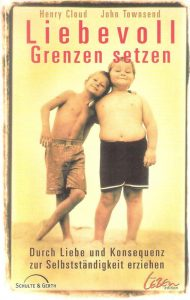 Liebevoll Grenzen setzen von Henry Cloud und John Townsend, Gerth Medien 2001